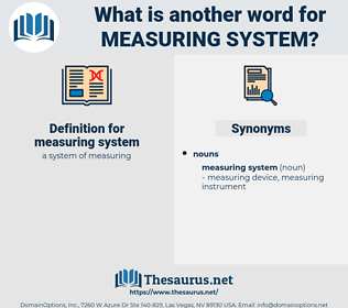 measuring system, synonym measuring system, another word for measuring system, words like measuring system, thesaurus measuring system