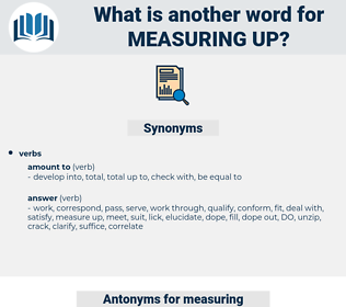 measuring up, synonym measuring up, another word for measuring up, words like measuring up, thesaurus measuring up