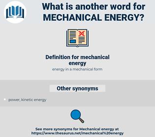mechanical energy, synonym mechanical energy, another word for mechanical energy, words like mechanical energy, thesaurus mechanical energy