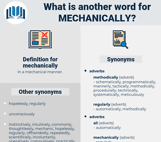 mechanically, synonym mechanically, another word for mechanically, words like mechanically, thesaurus mechanically