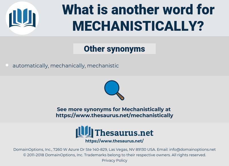 mechanistically, synonym mechanistically, another word for mechanistically, words like mechanistically, thesaurus mechanistically