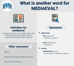 mediaeval, synonym mediaeval, another word for mediaeval, words like mediaeval, thesaurus mediaeval