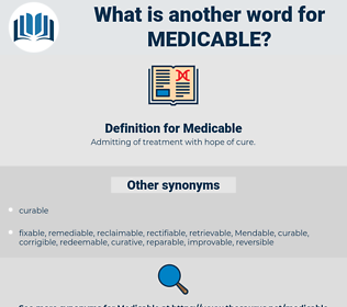 Medicable, synonym Medicable, another word for Medicable, words like Medicable, thesaurus Medicable