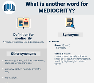 mediocrity, synonym mediocrity, another word for mediocrity, words like mediocrity, thesaurus mediocrity