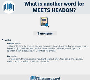 meets headon, synonym meets headon, another word for meets headon, words like meets headon, thesaurus meets headon