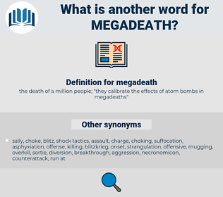 megadeath, synonym megadeath, another word for megadeath, words like megadeath, thesaurus megadeath