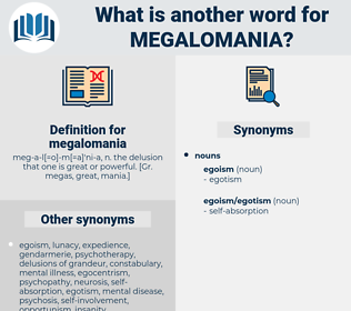 megalomania, synonym megalomania, another word for megalomania, words like megalomania, thesaurus megalomania