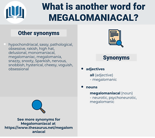 megalomaniacal, synonym megalomaniacal, another word for megalomaniacal, words like megalomaniacal, thesaurus megalomaniacal