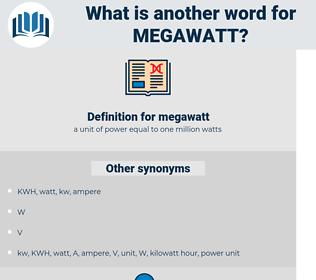 megawatt, synonym megawatt, another word for megawatt, words like megawatt, thesaurus megawatt