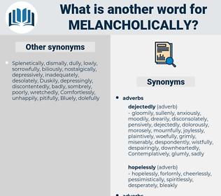 melancholically, synonym melancholically, another word for melancholically, words like melancholically, thesaurus melancholically