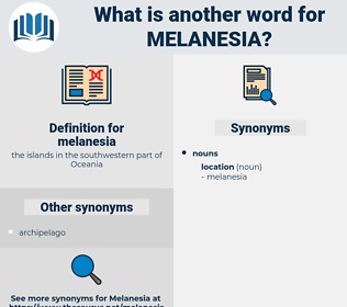 melanesia, synonym melanesia, another word for melanesia, words like melanesia, thesaurus melanesia