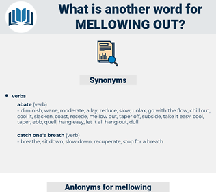 mellowing out, synonym mellowing out, another word for mellowing out, words like mellowing out, thesaurus mellowing out