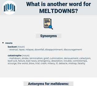 meltdowns, synonym meltdowns, another word for meltdowns, words like meltdowns, thesaurus meltdowns