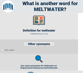 meltwater, synonym meltwater, another word for meltwater, words like meltwater, thesaurus meltwater
