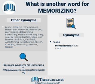 Memorizing, synonym Memorizing, another word for Memorizing, words like Memorizing, thesaurus Memorizing