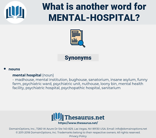 mental hospital, synonym mental hospital, another word for mental hospital, words like mental hospital, thesaurus mental hospital