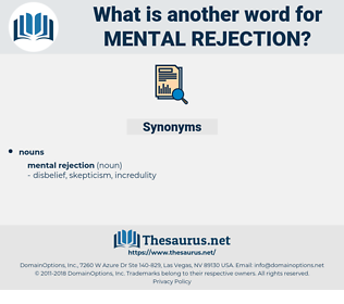 mental rejection, synonym mental rejection, another word for mental rejection, words like mental rejection, thesaurus mental rejection