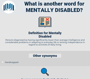 Mentally Disabled, synonym Mentally Disabled, another word for Mentally Disabled, words like Mentally Disabled, thesaurus Mentally Disabled
