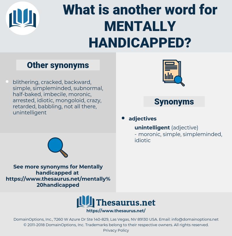 Mentally Handicapped, synonym Mentally Handicapped, another word for Mentally Handicapped, words like Mentally Handicapped, thesaurus Mentally Handicapped
