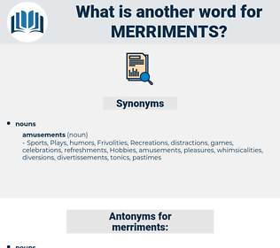 merriments, synonym merriments, another word for merriments, words like merriments, thesaurus merriments