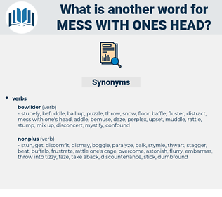mess with ones head, synonym mess with ones head, another word for mess with ones head, words like mess with ones head, thesaurus mess with ones head