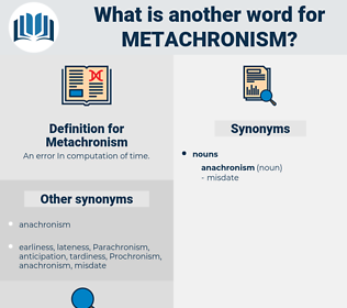 Metachronism, synonym Metachronism, another word for Metachronism, words like Metachronism, thesaurus Metachronism