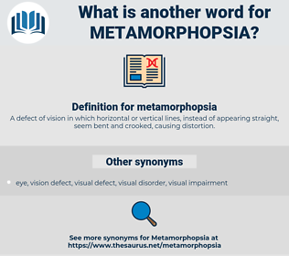 metamorphopsia, synonym metamorphopsia, another word for metamorphopsia, words like metamorphopsia, thesaurus metamorphopsia
