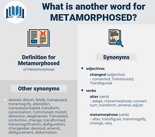 Metamorphosed, synonym Metamorphosed, another word for Metamorphosed, words like Metamorphosed, thesaurus Metamorphosed