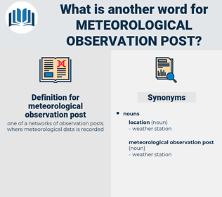 meteorological observation post, synonym meteorological observation post, another word for meteorological observation post, words like meteorological observation post, thesaurus meteorological observation post