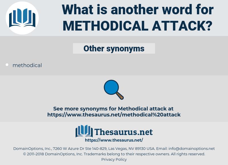 methodical attack, synonym methodical attack, another word for methodical attack, words like methodical attack, thesaurus methodical attack