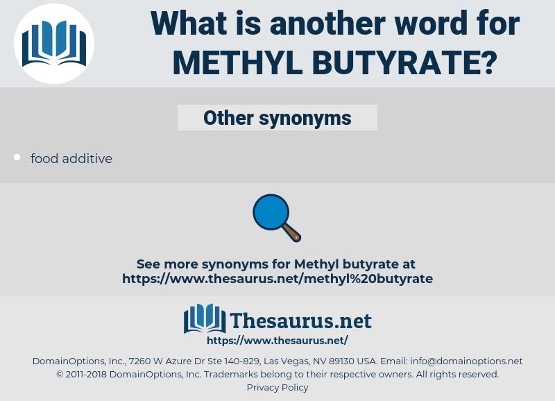 methyl butyrate, synonym methyl butyrate, another word for methyl butyrate, words like methyl butyrate, thesaurus methyl butyrate
