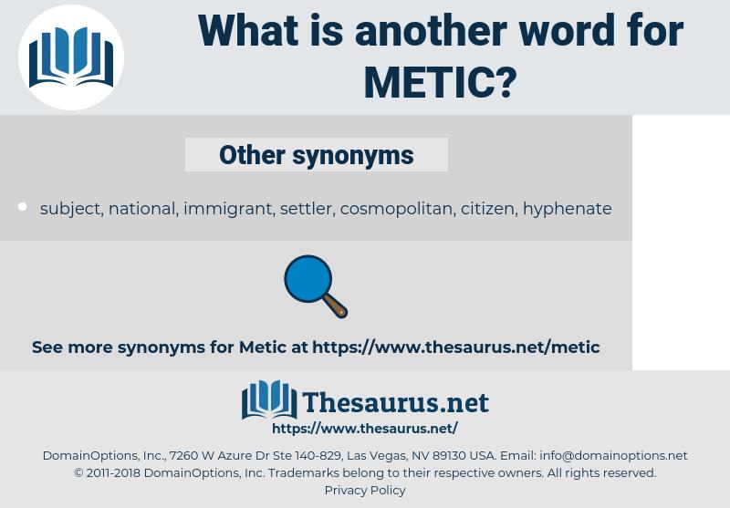 metic, synonym metic, another word for metic, words like metic, thesaurus metic