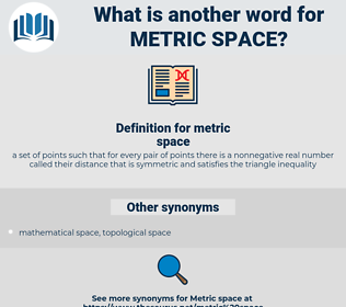 metric space, synonym metric space, another word for metric space, words like metric space, thesaurus metric space