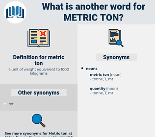 metric ton, synonym metric ton, another word for metric ton, words like metric ton, thesaurus metric ton