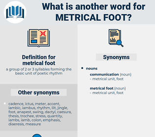 metrical foot, synonym metrical foot, another word for metrical foot, words like metrical foot, thesaurus metrical foot