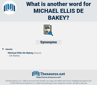 Michael Ellis De bakey, synonym Michael Ellis De bakey, another word for Michael Ellis De bakey, words like Michael Ellis De bakey, thesaurus Michael Ellis De bakey