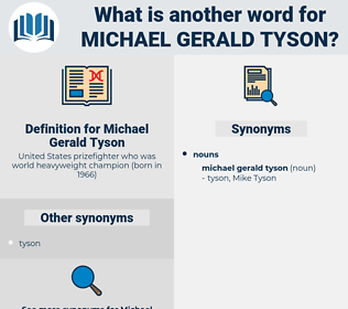 Michael Gerald Tyson, synonym Michael Gerald Tyson, another word for Michael Gerald Tyson, words like Michael Gerald Tyson, thesaurus Michael Gerald Tyson