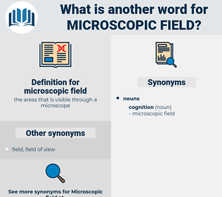 microscopic field, synonym microscopic field, another word for microscopic field, words like microscopic field, thesaurus microscopic field