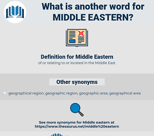 Middle Eastern, synonym Middle Eastern, another word for Middle Eastern, words like Middle Eastern, thesaurus Middle Eastern