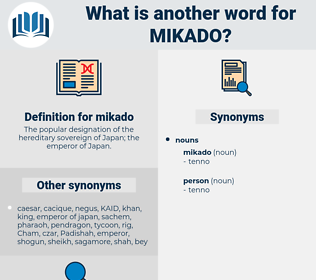 mikado, synonym mikado, another word for mikado, words like mikado, thesaurus mikado