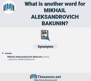Mikhail Aleksandrovich Bakunin, synonym Mikhail Aleksandrovich Bakunin, another word for Mikhail Aleksandrovich Bakunin, words like Mikhail Aleksandrovich Bakunin, thesaurus Mikhail Aleksandrovich Bakunin