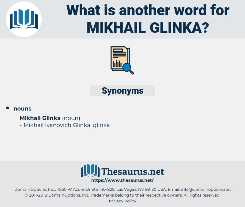 Mikhail Glinka, synonym Mikhail Glinka, another word for Mikhail Glinka, words like Mikhail Glinka, thesaurus Mikhail Glinka