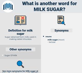 milk sugar, synonym milk sugar, another word for milk sugar, words like milk sugar, thesaurus milk sugar