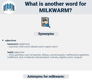 milkwarm, synonym milkwarm, another word for milkwarm, words like milkwarm, thesaurus milkwarm