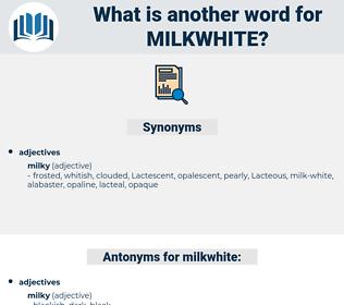 milkwhite, synonym milkwhite, another word for milkwhite, words like milkwhite, thesaurus milkwhite