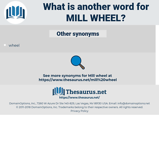 mill wheel, synonym mill wheel, another word for mill wheel, words like mill wheel, thesaurus mill wheel