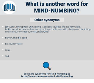 mind-numbing, synonym mind-numbing, another word for mind-numbing, words like mind-numbing, thesaurus mind-numbing