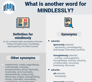 mindlessly, synonym mindlessly, another word for mindlessly, words like mindlessly, thesaurus mindlessly