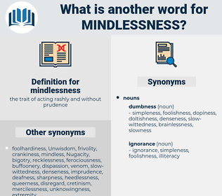 mindlessness, synonym mindlessness, another word for mindlessness, words like mindlessness, thesaurus mindlessness
