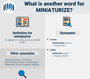 miniaturize, synonym miniaturize, another word for miniaturize, words like miniaturize, thesaurus miniaturize